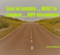 Live in London …. RENT in London …. BUY elsewhere
