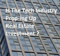 Is The Tech Industry Prop-ing Up Real Estate Investment ?
