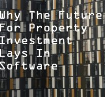 Why The Future For Property Investment Lays In Software