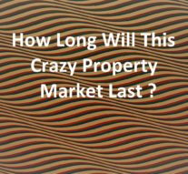 This Crazy Property Market, How Long Will It Last ?